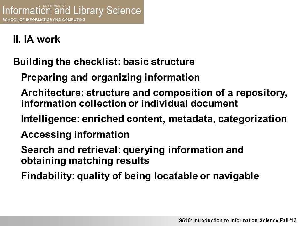 S510: Introduction to Information Science Fall 13 Building the checklist: basic structure Preparing and organizing information Architecture: structure