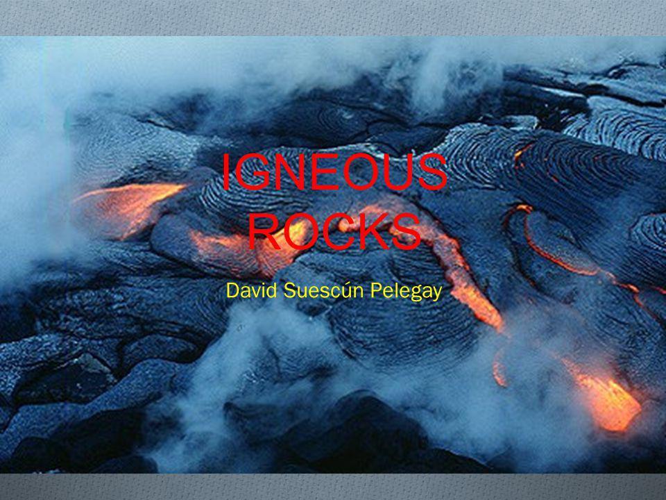 IGNEOUS ROCKS David Suescún Pelegay
