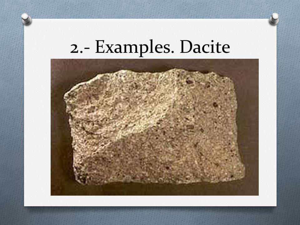2.- Examples. Dacite