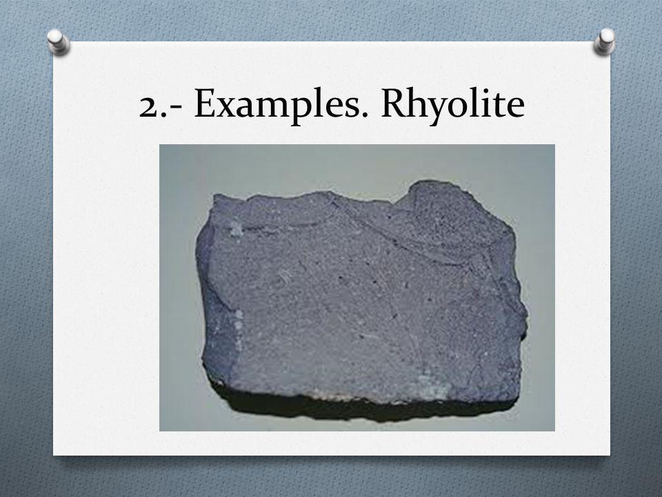 2.- Examples. Rhyolite