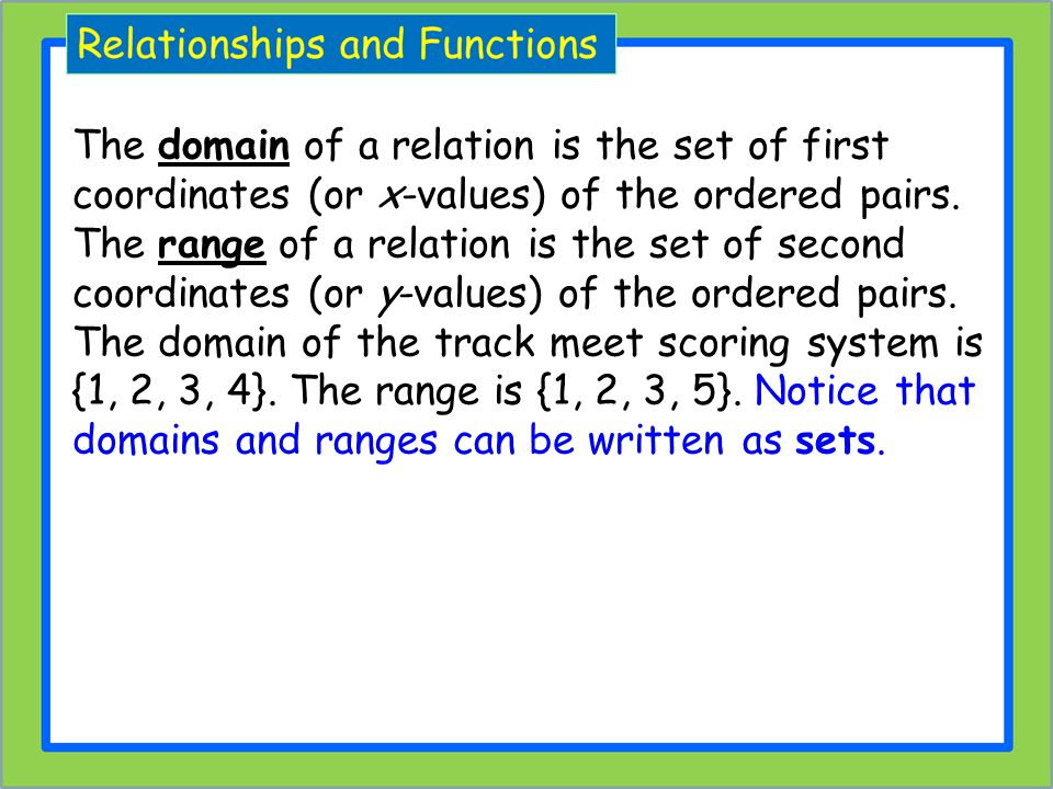 The domain of a relation is the set of first coordinates (or x-values) of the ordered pairs. The range of a relation is the set of second coordinates