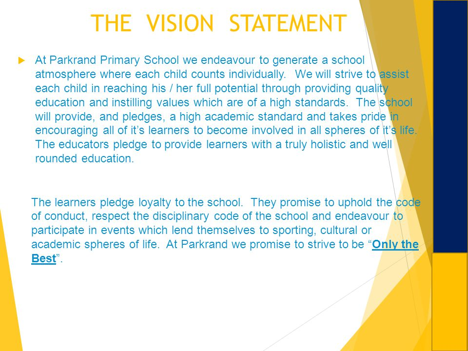 THE VISION STATEMENT At Parkrand Primary School we endeavour to generate a school atmosphere where each child counts individually. We will strive to a