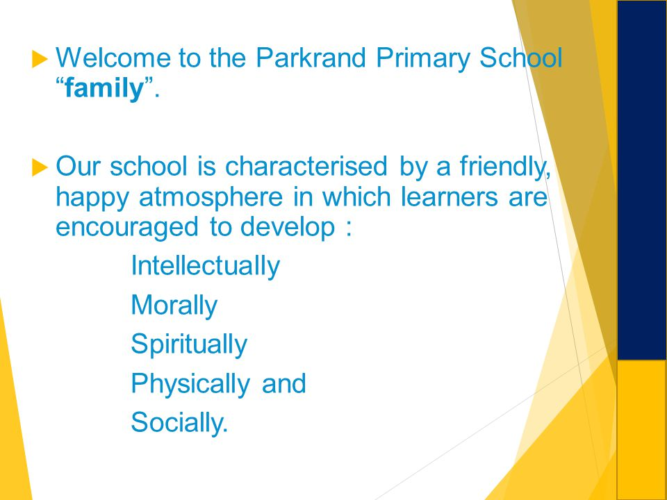 Welcome to the Parkrand Primary Schoolfamily. Our school is characterised by a friendly, happy atmosphere in which learners are encouraged to develop