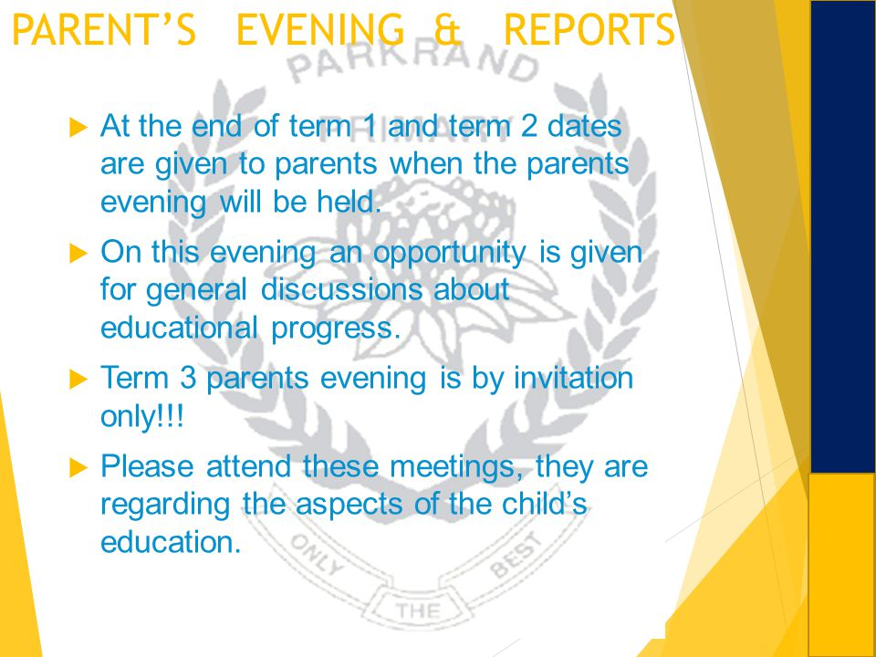PARENTS EVENING & REPORTS At the end of term 1 and term 2 dates are given to parents when the parents evening will be held. On this evening an opportu