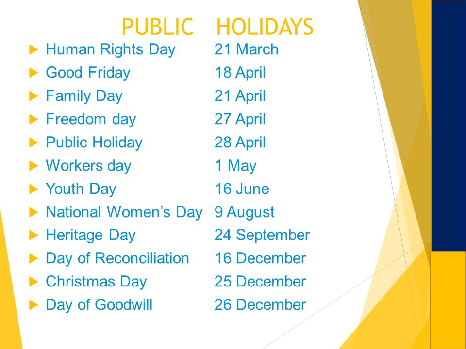 PUBLIC HOLIDAYS Human Rights Day21 March Good Friday18 April Family Day21 April Freedom day27 April Public Holiday 28 April Workers day1 May Youth Day