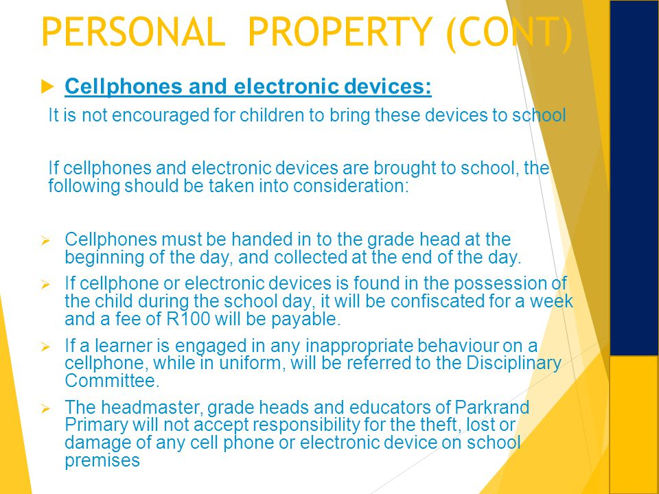 PERSONAL PROPERTY (CONT) Cellphones and electronic devices: It is not encouraged for children to bring these devices to school If cellphones and elect