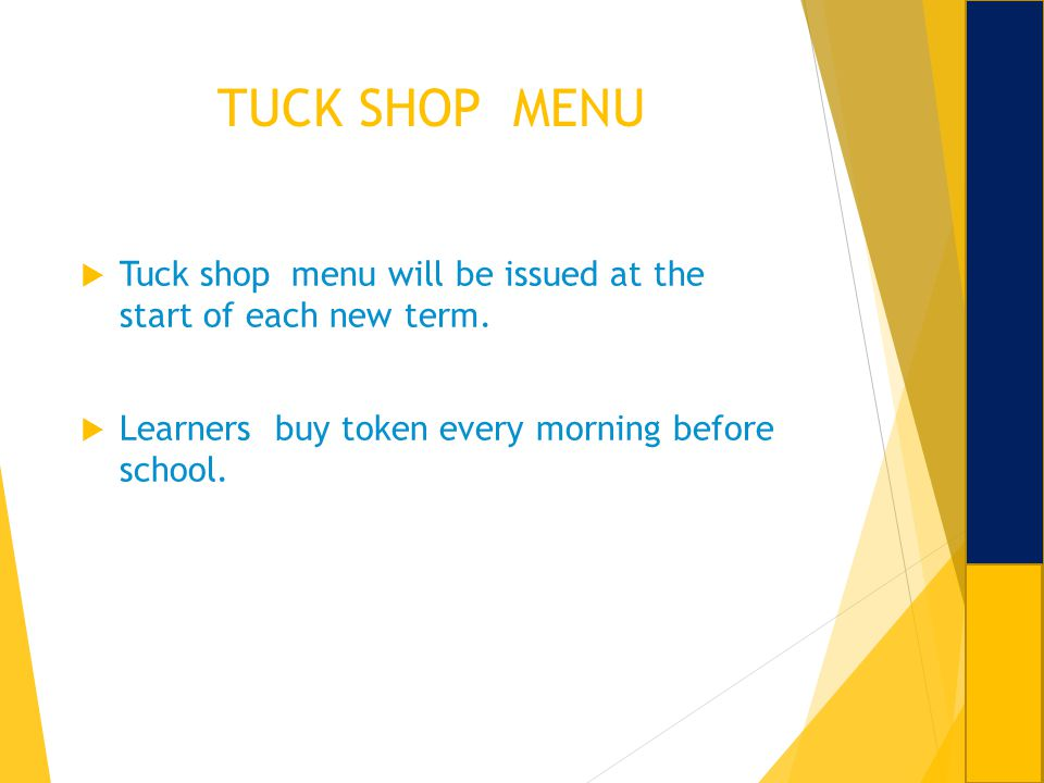 TUCK SHOP MENU Tuck shop menu will be issued at the start of each new term. Learners buy token every morning before school.