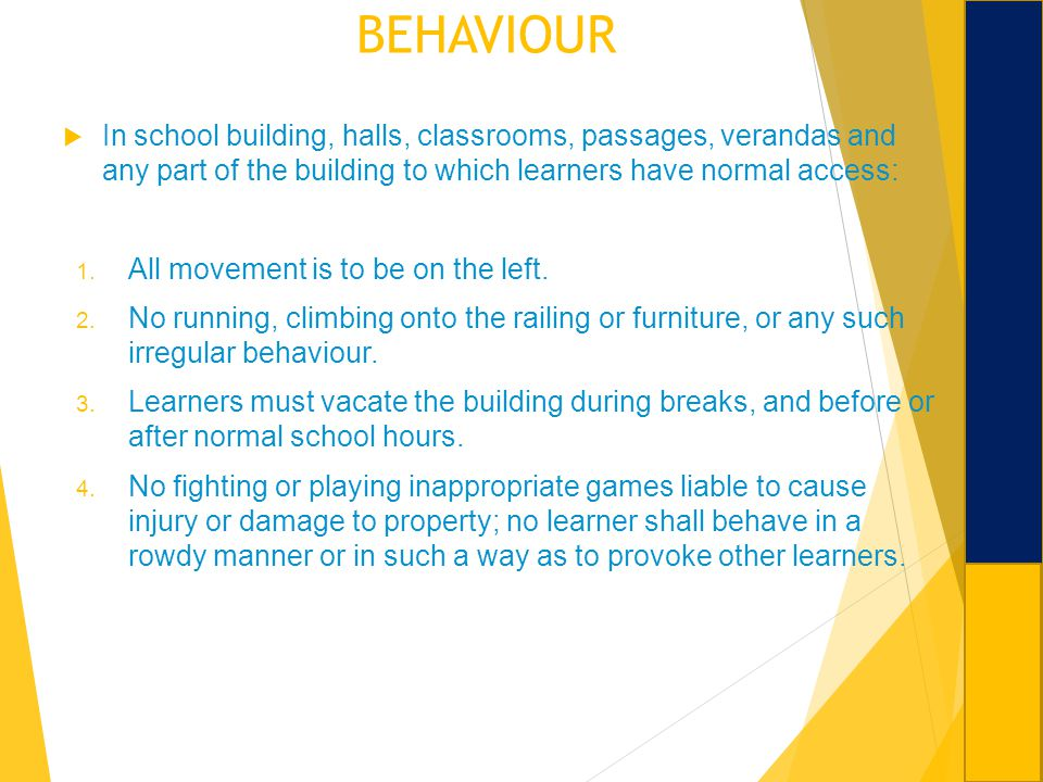 BEHAVIOUR In school building, halls, classrooms, passages, verandas and any part of the building to which learners have normal access: 1. All movement