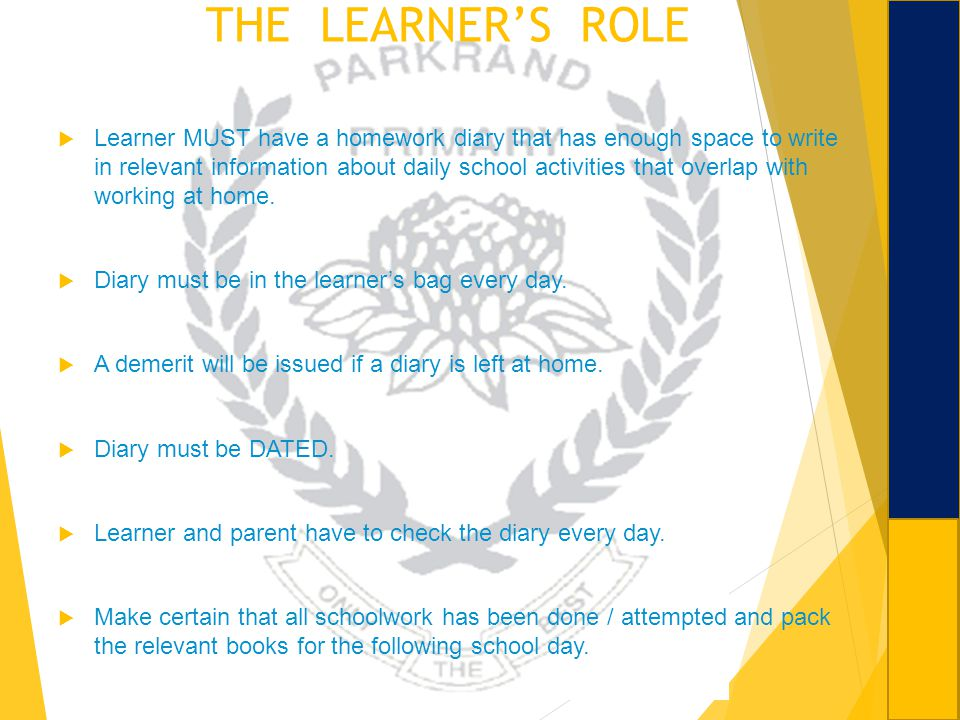 THE LEARNERS ROLE Learner MUST have a homework diary that has enough space to write in relevant information about daily school activities that overlap