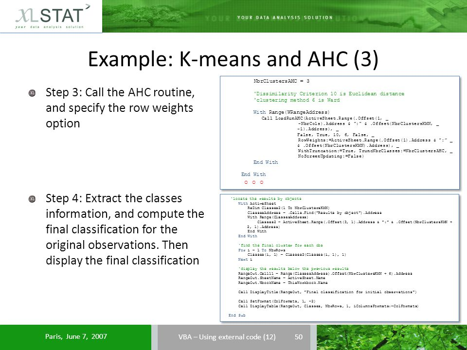 Example: K-means and AHC (3) Step 3: Call the AHC routine, and specify the row weights option Step 4: Extract the classes information, and compute the final classification for the original observations.