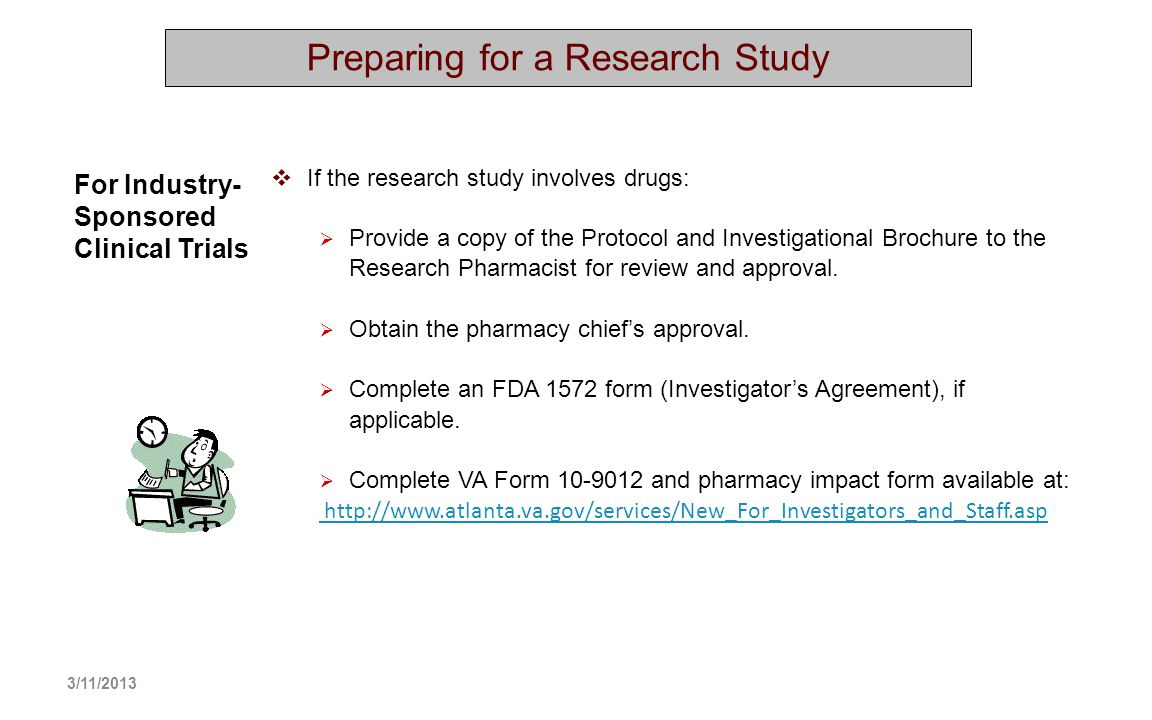 Preparing for a Research Study If the research study involves drugs: Provide a copy of the Protocol and Investigational Brochure to the Research Pharm