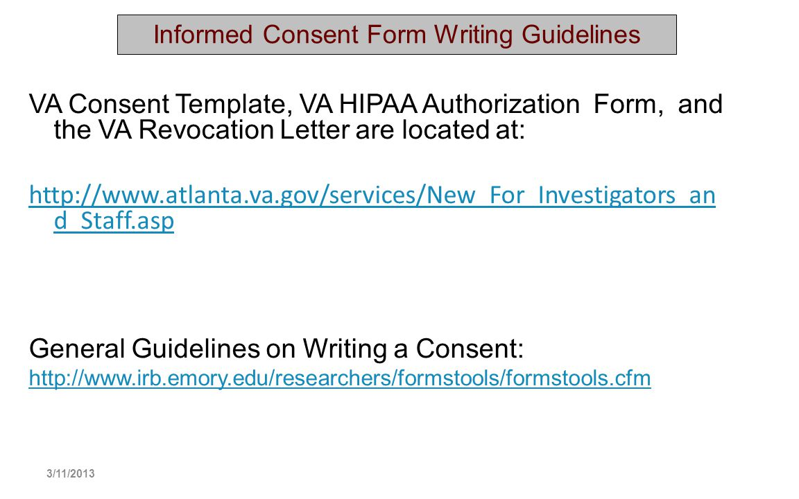 Informed Consent Form Writing Guidelines VA Consent Template, VA HIPAA Authorization Form, and the VA Revocation Letter are located at: http://www.atl