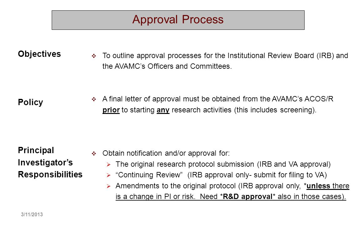 Approval Process Objectives Policy Principal Investigators Responsibilities To outline approval processes for the Institutional Review Board (IRB) and