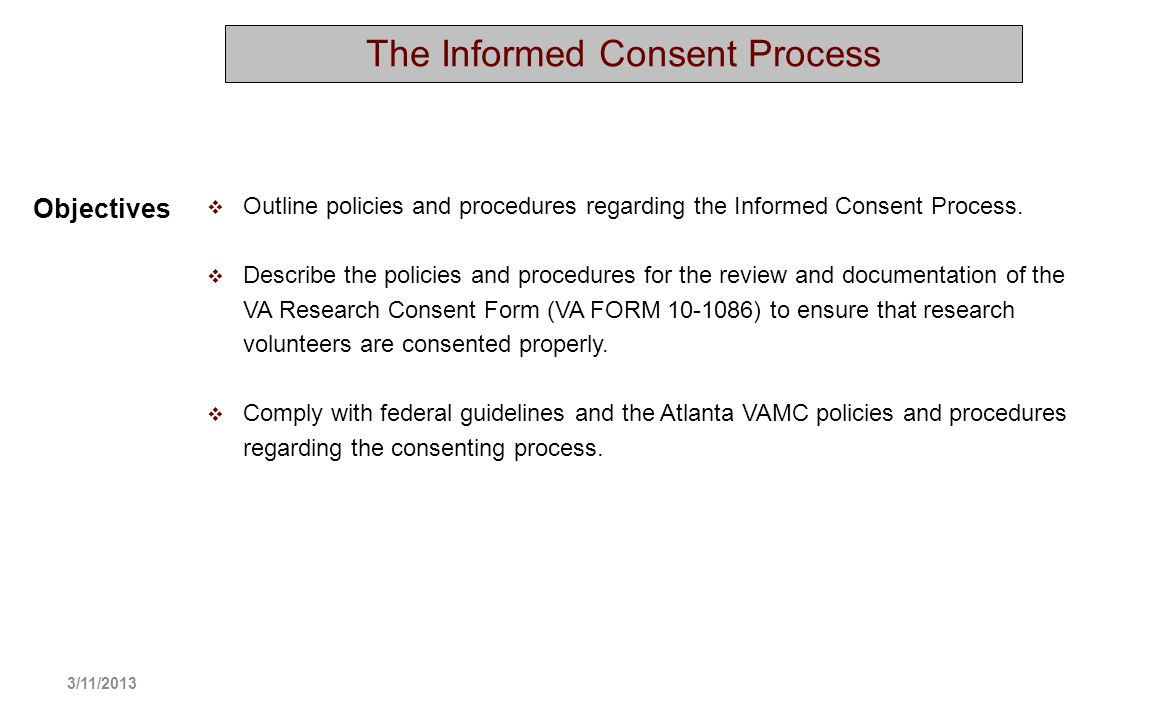 The Informed Consent Process Objectives Outline policies and procedures regarding the Informed Consent Process. Describe the policies and procedures f