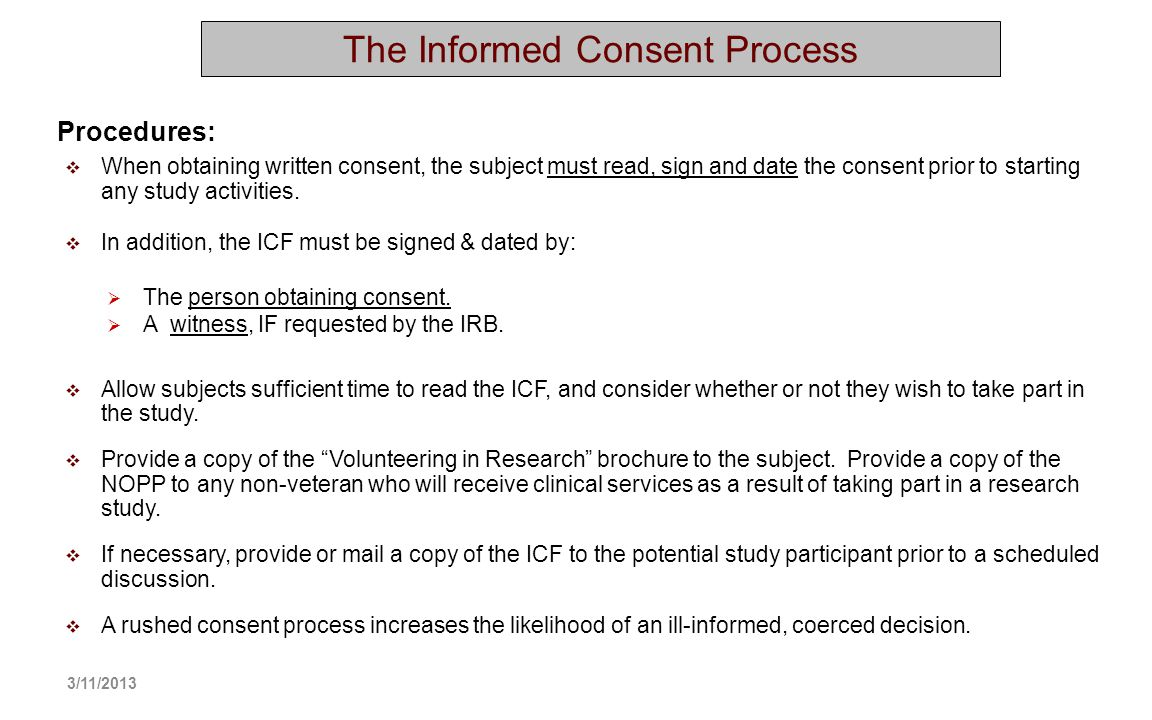 When obtaining written consent, the subject must read, sign and date the consent prior to starting any study activities. In addition, the ICF must be