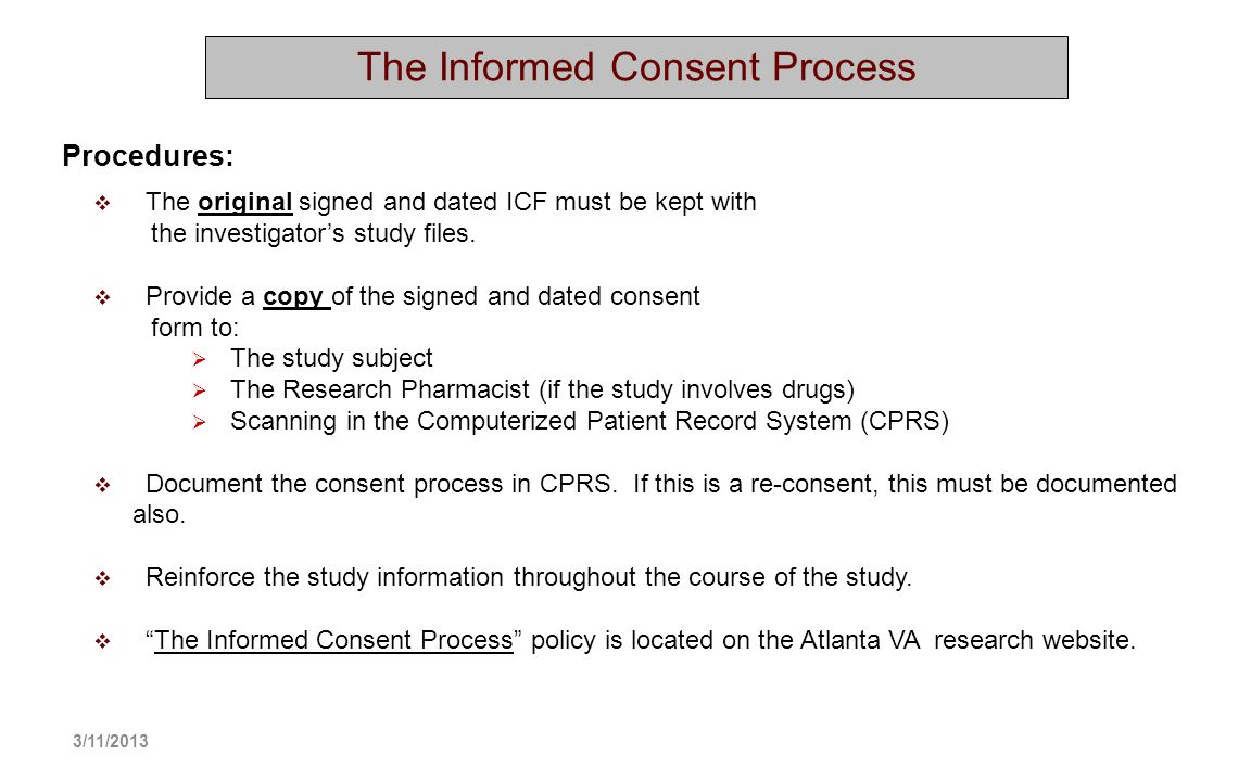 The Informed Consent Process The original signed and dated ICF must be kept with the investigators study files. Provide a copy of the signed and dated