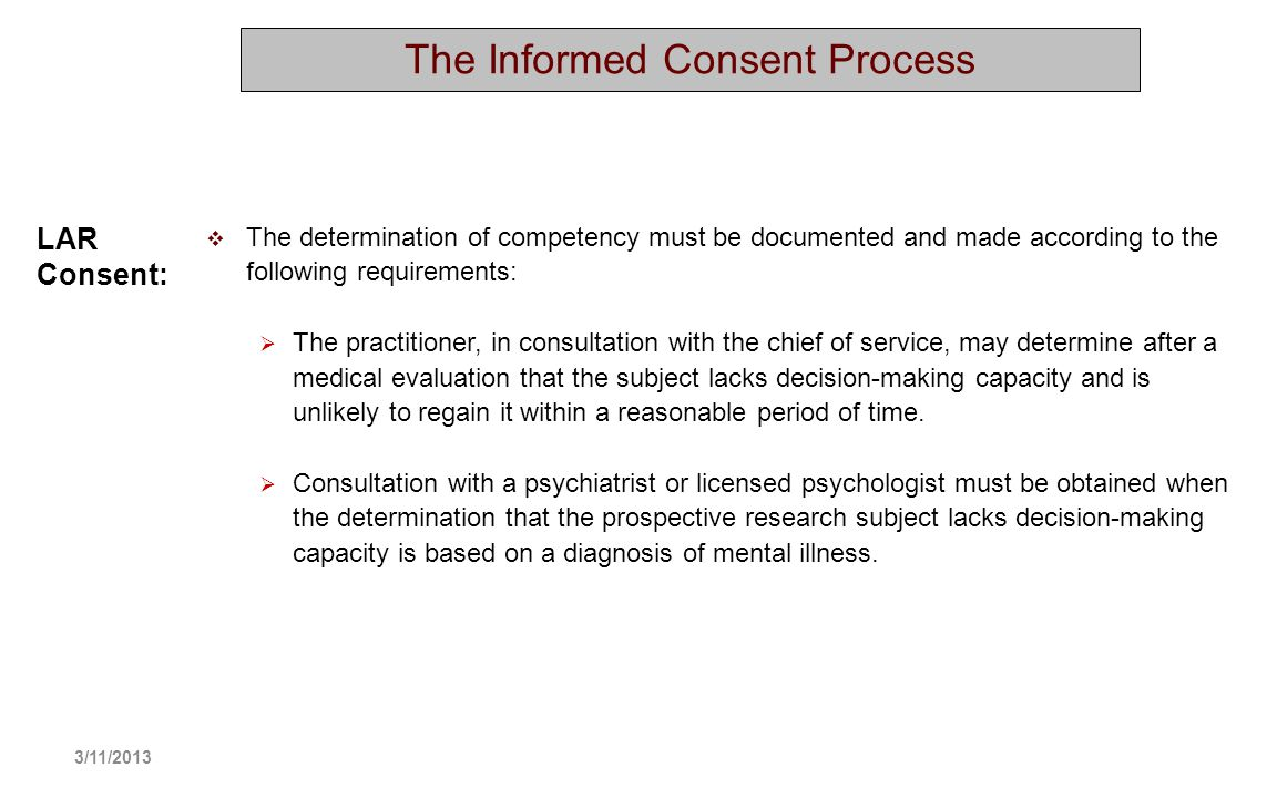 The Informed Consent Process The determination of competency must be documented and made according to the following requirements: The practitioner, in
