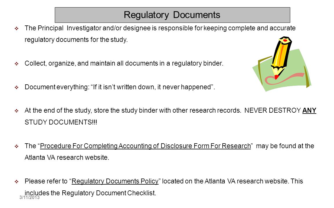 Regulatory Documents The Principal Investigator and/or designee is responsible for keeping complete and accurate regulatory documents for the study. C