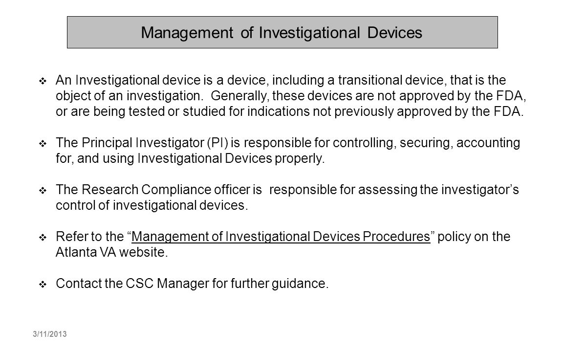 Management of Investigational Devices An Investigational device is a device, including a transitional device, that is the object of an investigation.