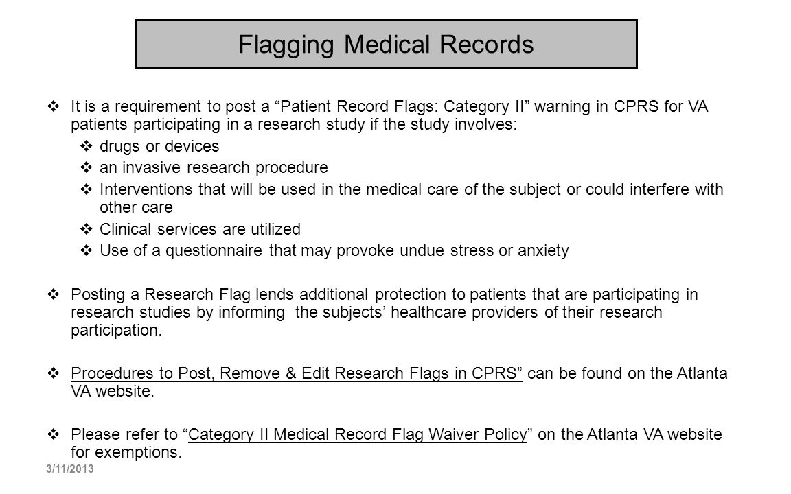 Flagging Medical Records It is a requirement to post a Patient Record Flags: Category II warning in CPRS for VA patients participating in a research s