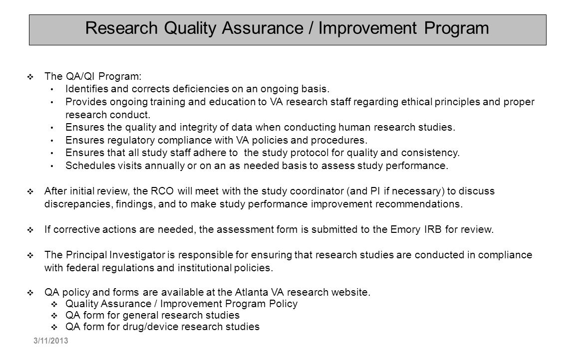 Research Quality Assurance / Improvement Program The QA/QI Program: Identifies and corrects deficiencies on an ongoing basis. Provides ongoing trainin