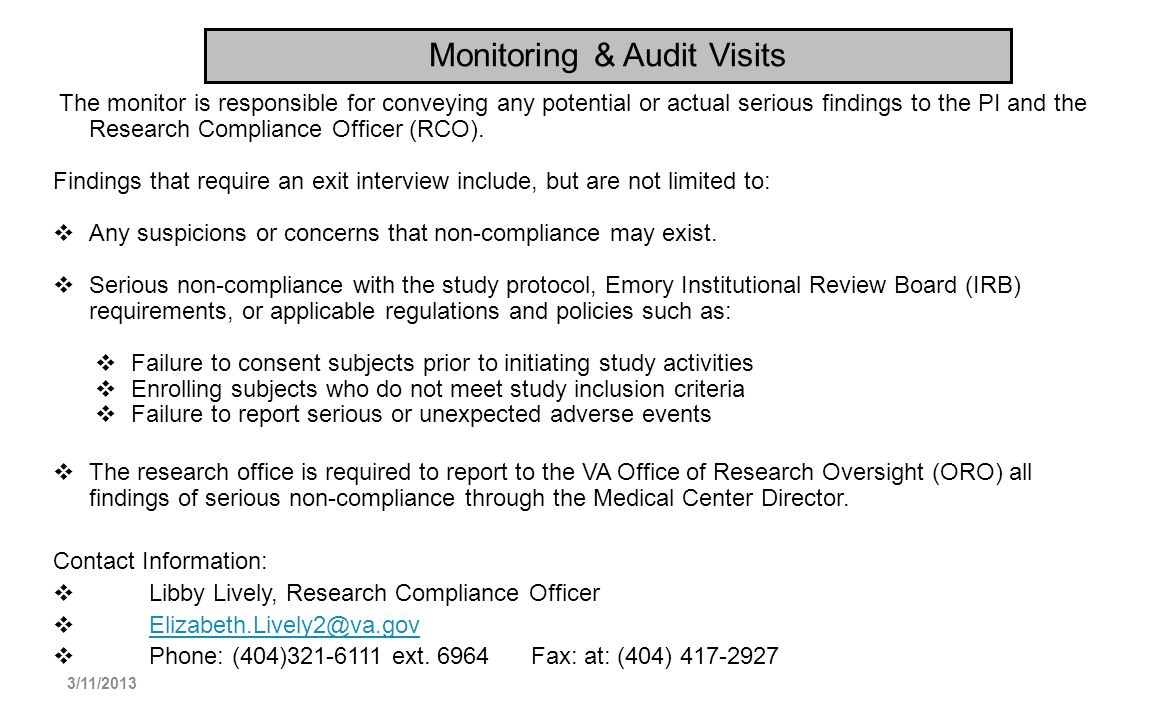 Monitoring & Audit Visits The monitor is responsible for conveying any potential or actual serious findings to the PI and the Research Compliance Offi