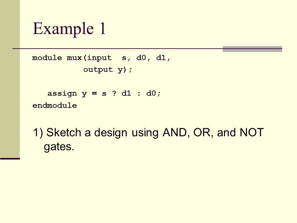 Example 1 module mux(input s, d0, d1, output y); assign y = s .