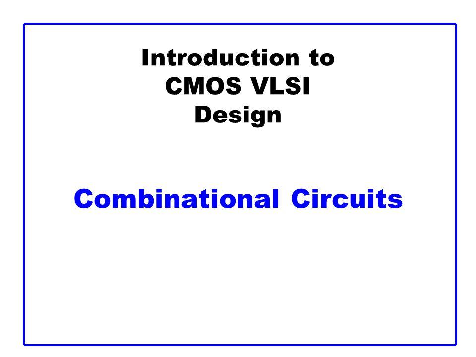 CMOS VLSI DesignCombinational CircuitsSlide 2 Outline Bubble Pushing Compound Gates Logical Effort Example Input Ordering Asymmetric Gates Skewed Gates Best P/N ratio