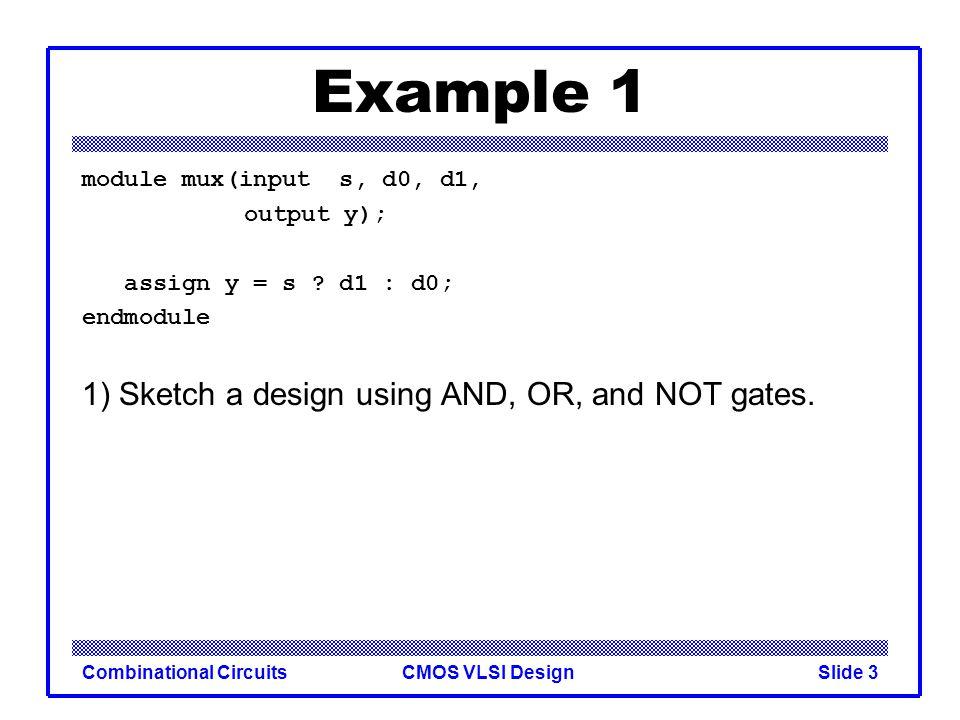 CMOS VLSI DesignCombinational CircuitsSlide 4 Example 1 module mux(input s, d0, d1, output y); assign y = s .