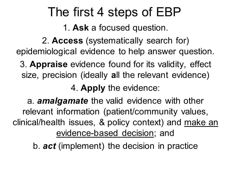 EBP Step 1: Ask- turn your question into a 5-part PECOT question Participants (the patient problem) Exposure (e.g.