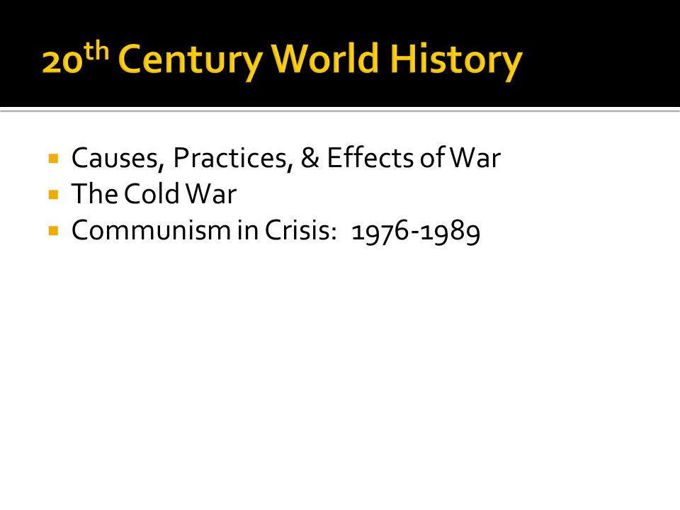 Causes, Practices, & Effects of War The Cold War Communism in Crisis: 1976-1989