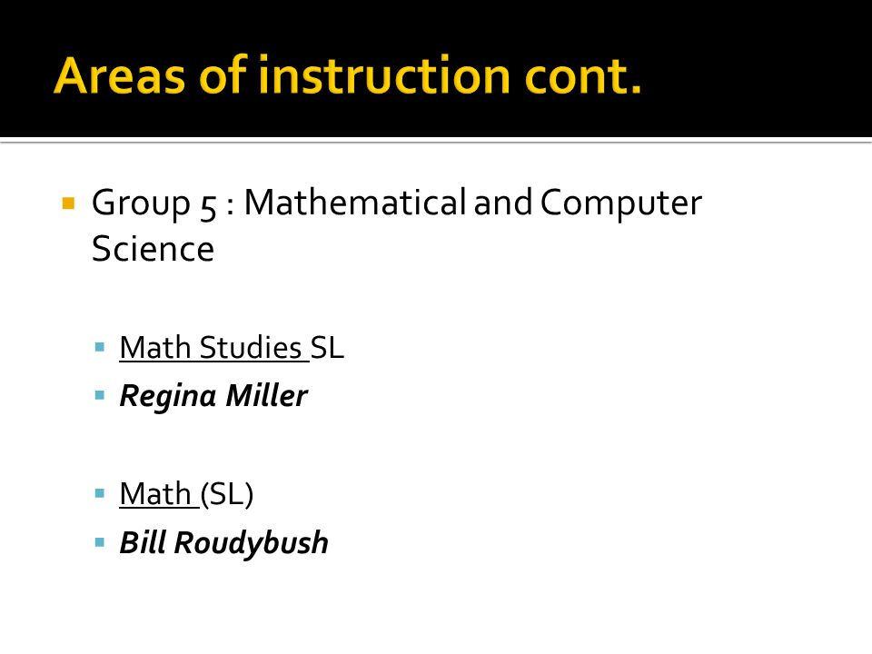 Group 5 : Mathematical and Computer Science Math Studies SL Regina Miller Math (SL) Bill Roudybush
