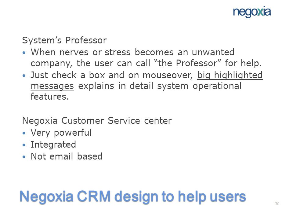 Negoxia CRM design to help users Systems Professor When nerves or stress becomes an unwanted company, the user can call the Professor for help.