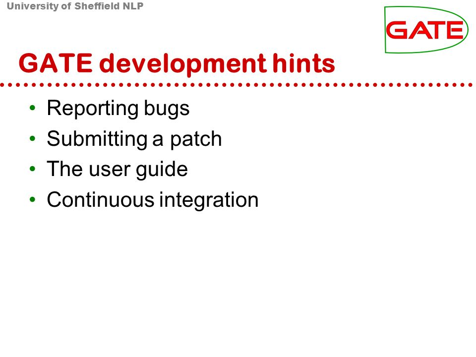 University of Sheffield NLP GATE development hints Reporting bugs Submitting a patch The user guide Continuous integration
