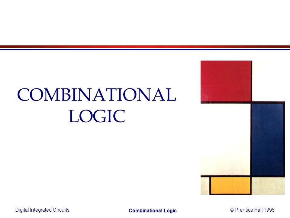 Digital Integrated Circuits© Prentice Hall 1995 Combinational Logic Example: Full Adder