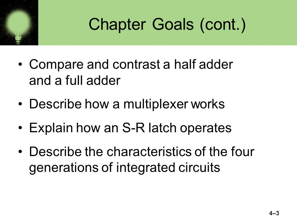 4–24 Combinational Circuits Because there are three inputs to this circuit, eight rows are required to describe all possible input combinations This same circuit using Boolean algebra: (AB + AC) jasonm: Redo to get white space around table (p100) jasonm: Redo to get white space around table (p100) Page 100