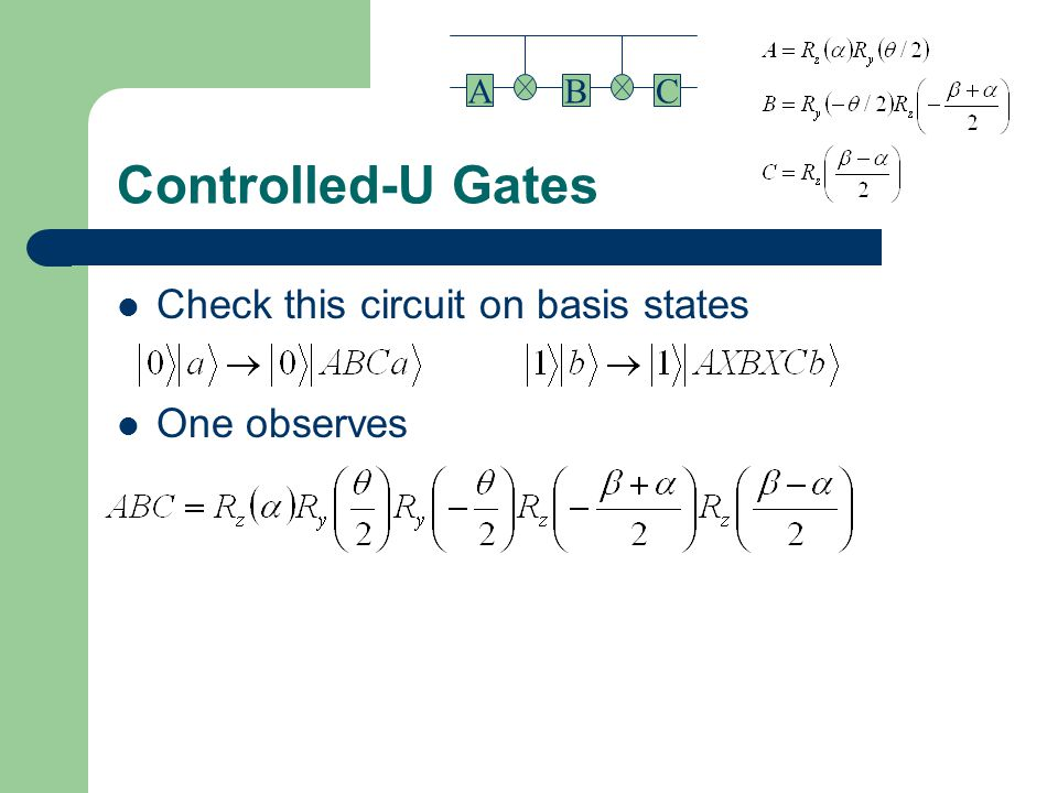 Controlled-U Gates Check this circuit on basis states One observes BAC