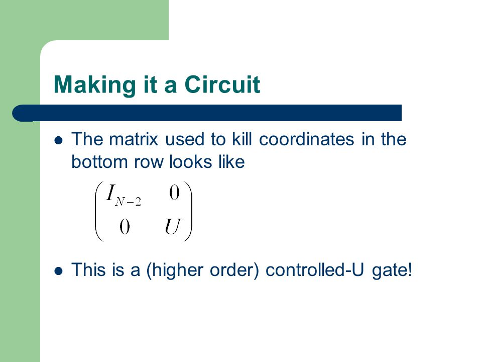 Making it a Circuit The matrix used to kill coordinates in the bottom row looks like This is a (higher order) controlled-U gate!
