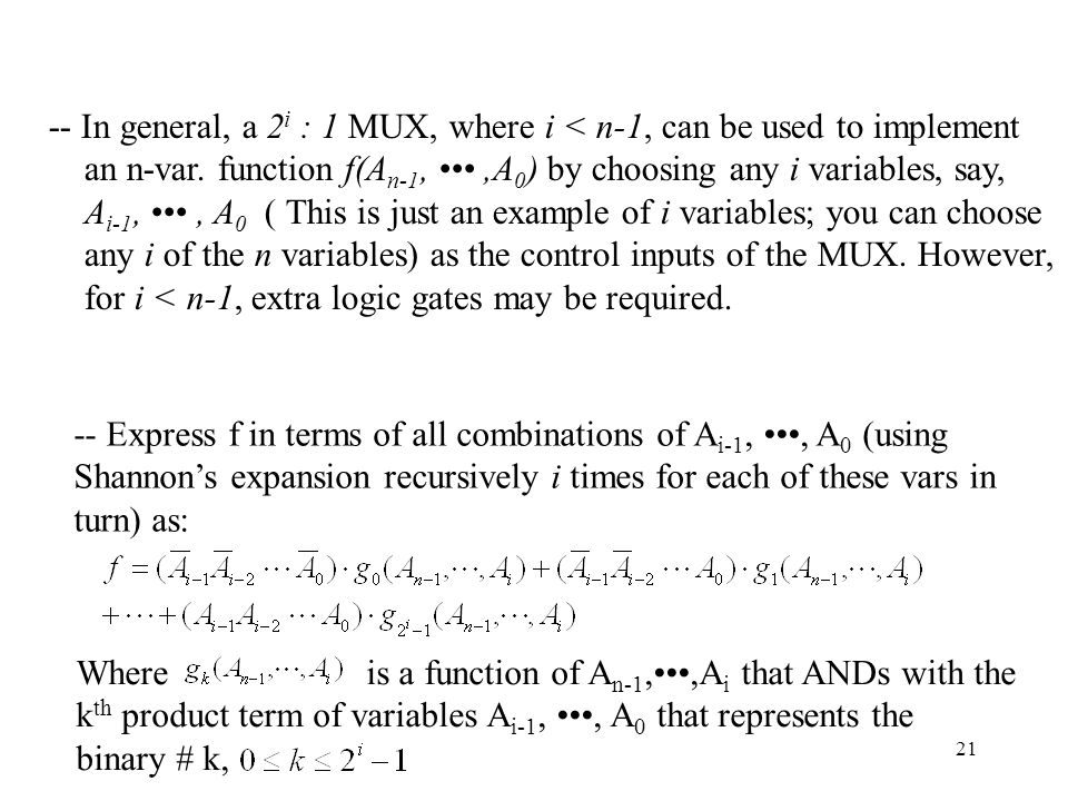 21 -- In general, a 2 i : 1 MUX, where i < n-1, can be used to implement an n-var.