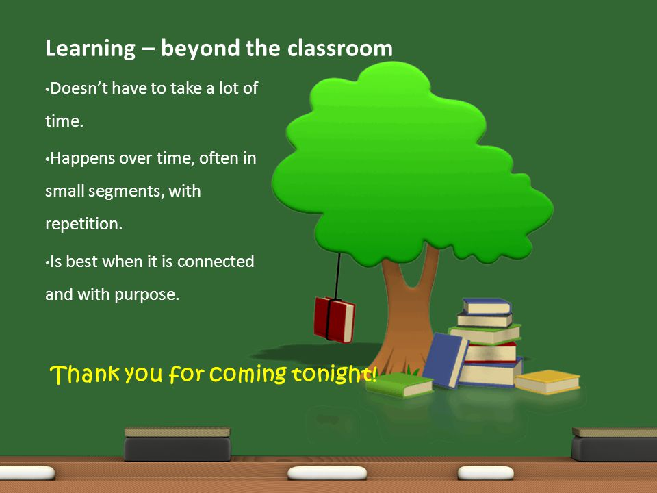 Learning – beyond the classroom Doesnt have to take a lot of time.
