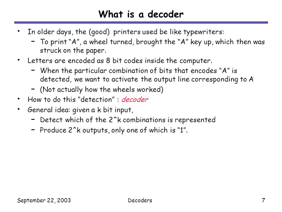 September 22, 2003Decoders7 What is a decoder In older days, the (good) printers used be like typewriters: – To print A, a wheel turned, brought the A