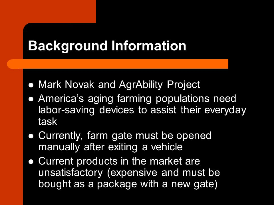 Problem Statement Our goal is to design an automated gate to meet the needs of the aging and disabled farming population.