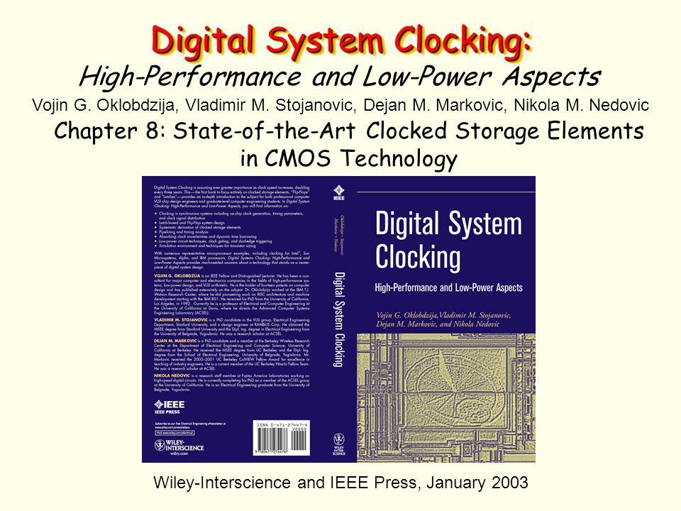 Digital System Clocking: High-Performance and Low-Power Aspects Vojin G. Oklobdzija, Vladimir M. Stojanovic, Dejan M. Markovic, Nikola M. Nedovic Wile