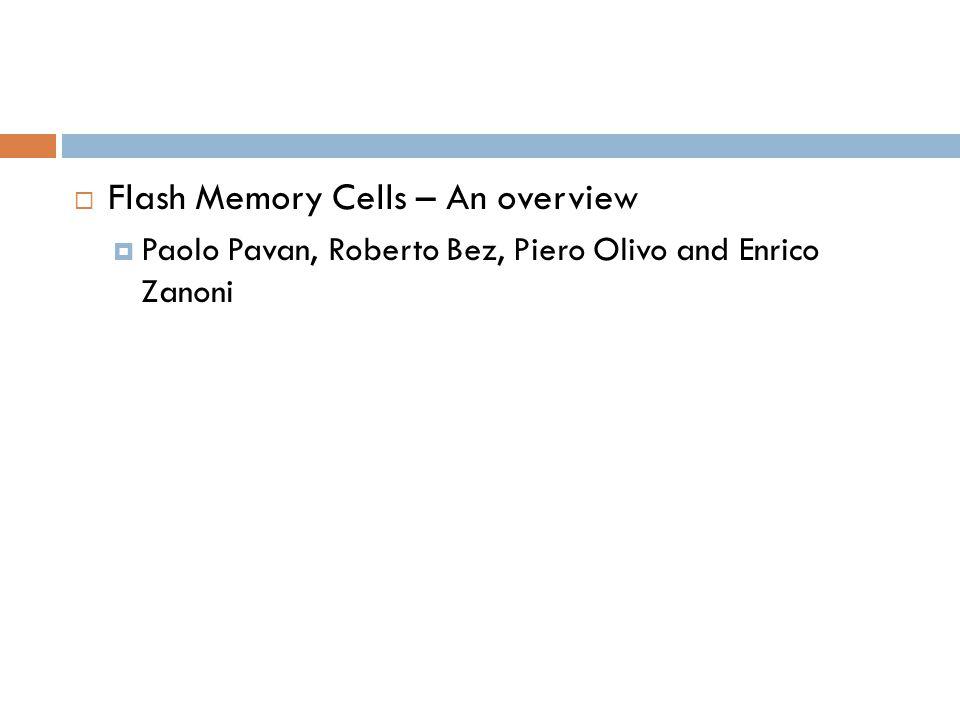 Flash Memory Cells – An overview Paolo Pavan, Roberto Bez, Piero Olivo and Enrico Zanoni