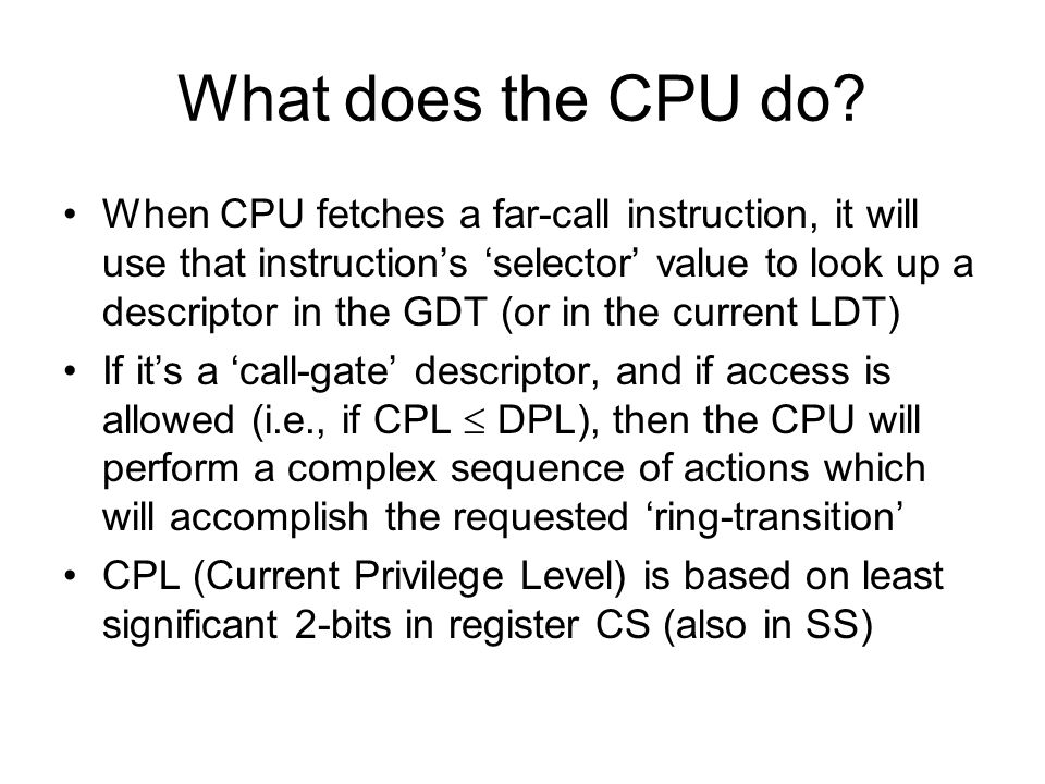What does the CPU do? When CPU fetches a far-call instruction, it will use that instructions selector value to look up a descriptor in the GDT (or in
