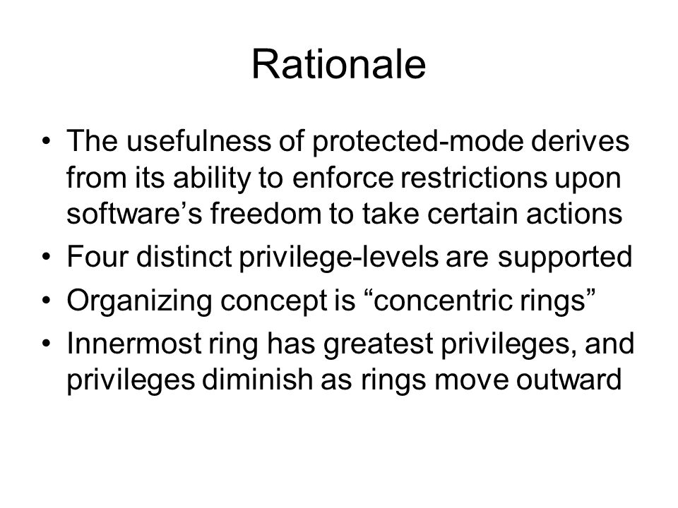 Rationale The usefulness of protected-mode derives from its ability to enforce restrictions upon softwares freedom to take certain actions Four distin