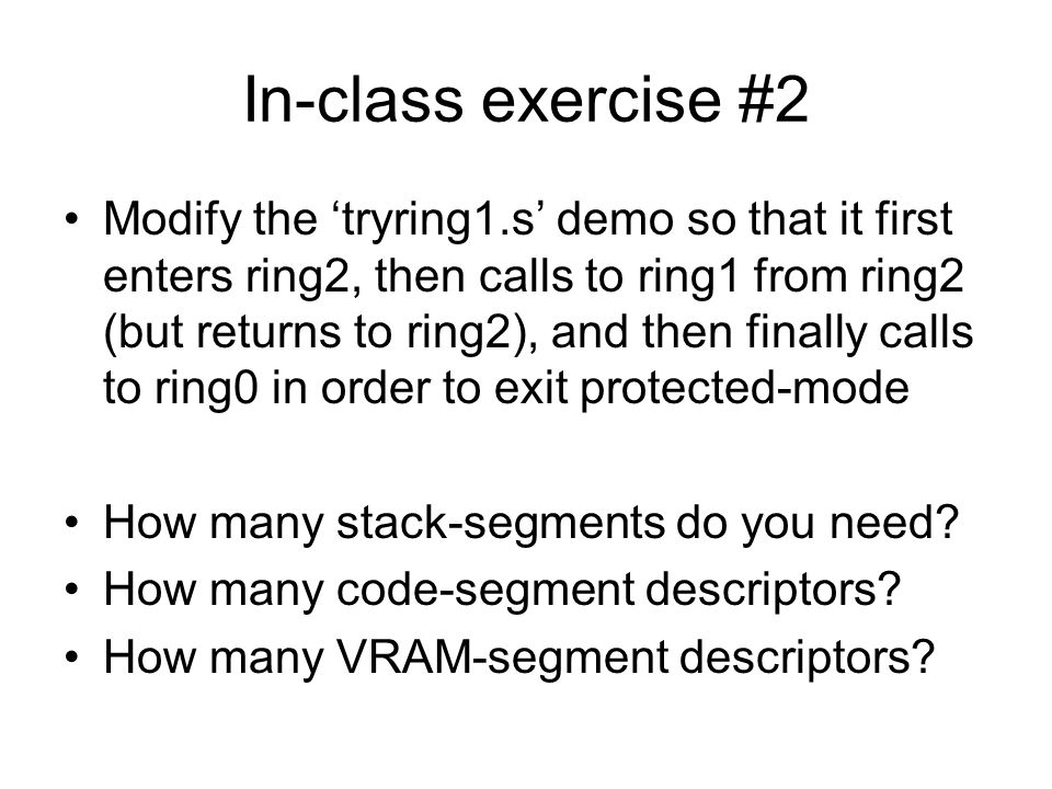 In-class exercise #2 Modify the tryring1.s demo so that it first enters ring2, then calls to ring1 from ring2 (but returns to ring2), and then finally
