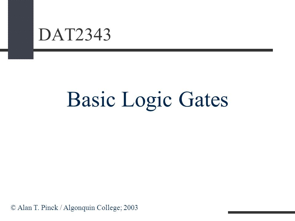 Logic Gates Goal: To understand how digital a computer can work, at the lowest level.