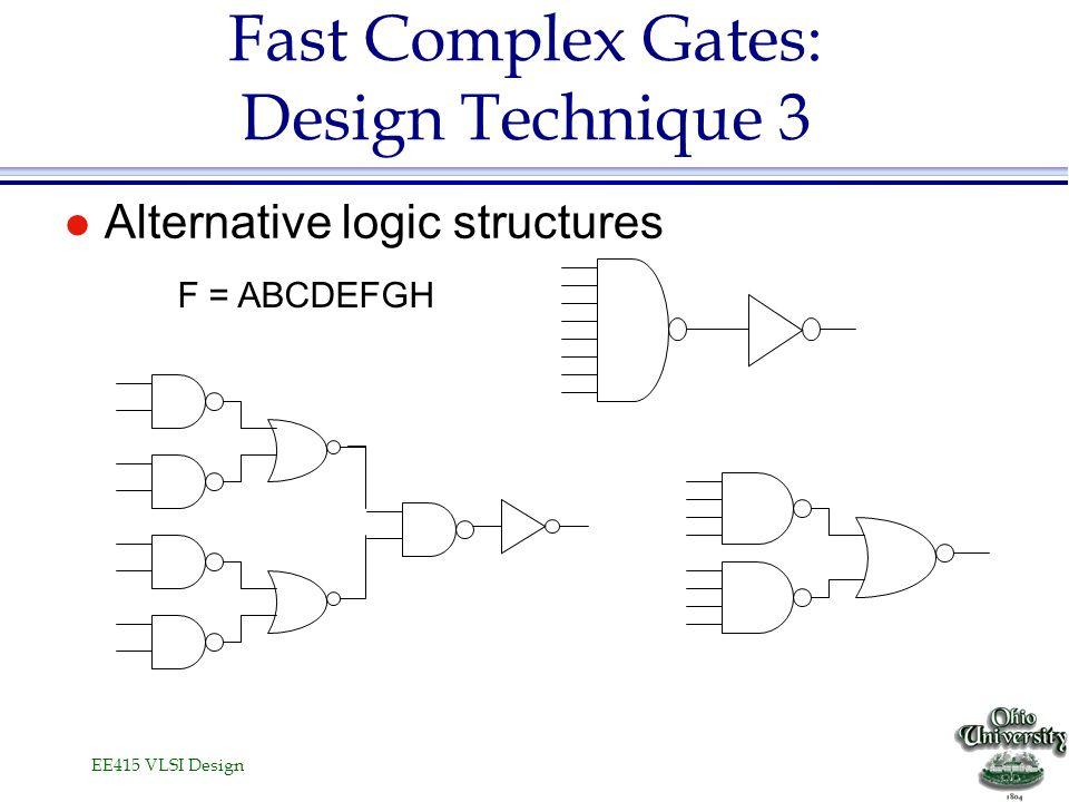 EE415 VLSI Design Fast Complex Gates: Design Technique 3 l Alternative logic structures F = ABCDEFGH