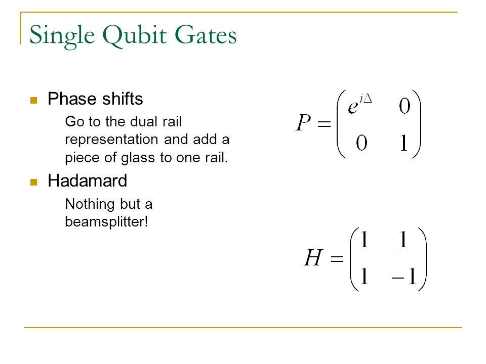 Single Qubit Gates Phase shifts Go to the dual rail representation and add a piece of glass to one rail.